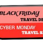 Just-The-Best Black Friday, Cyber Monday Travel Deals for 2014 – Get Ready to Save A Bundle!