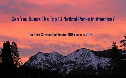 Can You Guess The Top 10 National Parks in America?