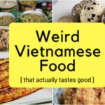 6 Weird But Tasty Foods of Vietnam