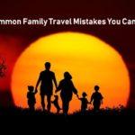 Common Family Travel Mistakes