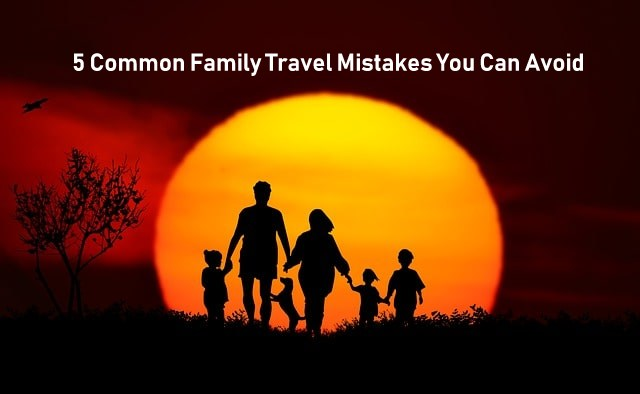 Common Family Travel Mistakes
